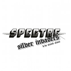 "SPECTRE ""Silver Invaders / Stand Alone"" 7""EP"