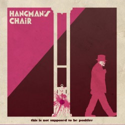 "HANGMAN'S CHAIR ""This is Not Supposed to be Positive"" CD"